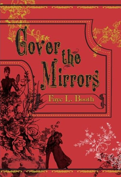 Cover the Mirrors, by Faye L. Booth